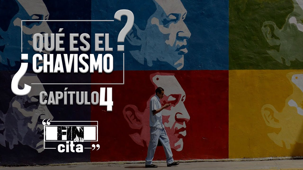 ¿Qué es el Chavismo? Cap IV
